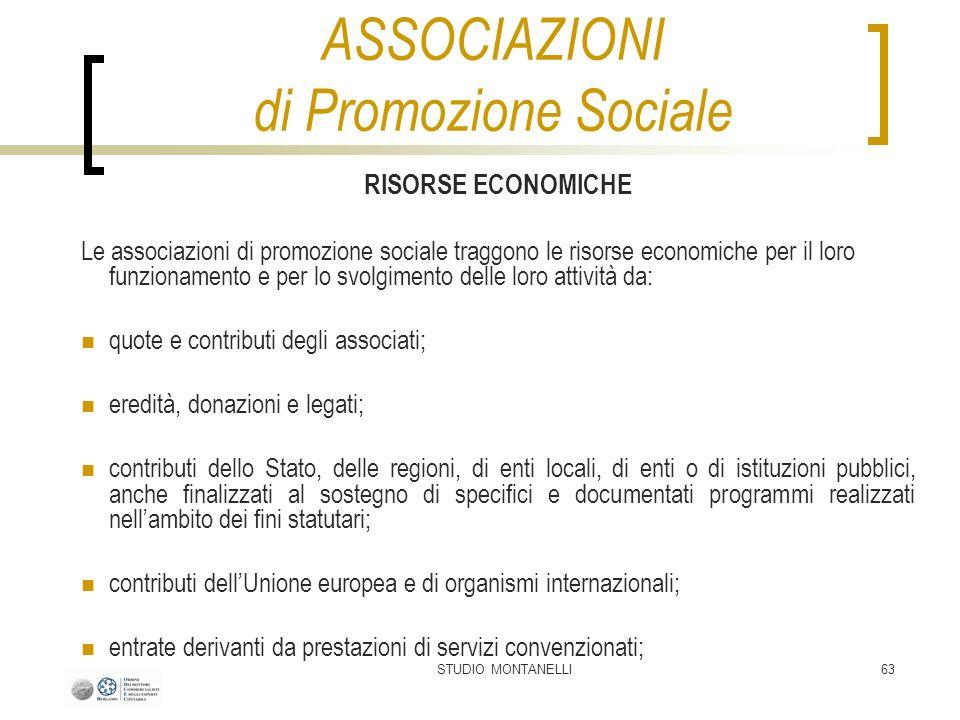 STUDIO MONTANELLI63 RISORSE ECONOMICHE Le associazioni di promozione sociale traggono le risorse economiche per il loro funzionamento e per lo svolgim