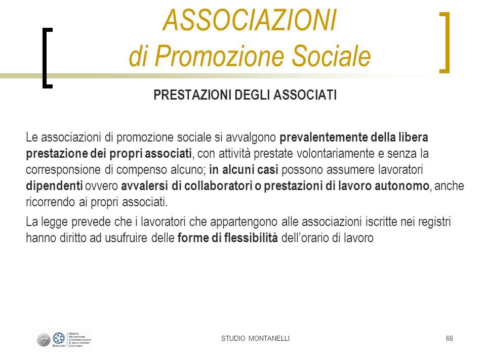 STUDIO MONTANELLI66 PRESTAZIONI DEGLI ASSOCIATI Le associazioni di promozione sociale si avvalgono prevalentemente della libera prestazione dei propri