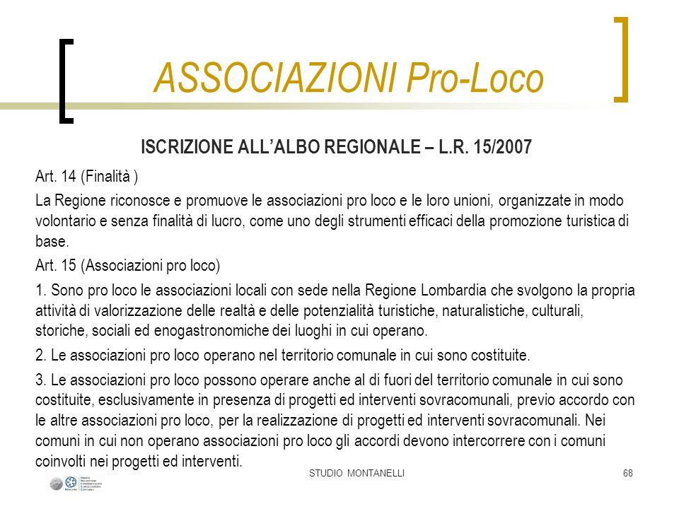 STUDIO MONTANELLI68 ISCRIZIONE ALLALBO REGIONALE – L.R. 15/2007 Art. 14 (Finalità ) La Regione riconosce e promuove le associazioni pro loco e le loro