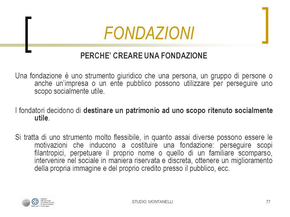 STUDIO MONTANELLI77 PERCHE CREARE UNA FONDAZIONE Una fondazione è uno strumento giuridico che una persona, un gruppo di persone o anche unimpresa o un