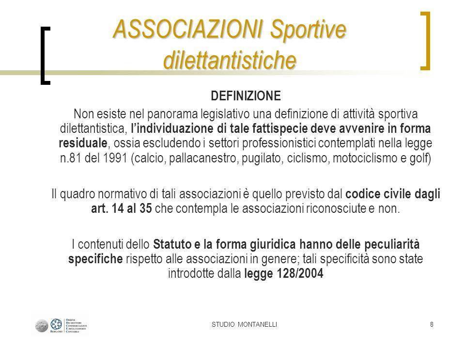 STUDIO MONTANELLI8 DEFINIZIONE Non esiste nel panorama legislativo una definizione di attività sportiva dilettantistica, lindividuazione di tale fatti
