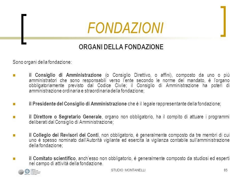STUDIO MONTANELLI85 ORGANI DELLA FONDAZIONE Sono organi della fondazione: il Consiglio di Amministrazione (o Consiglio Direttivo, o affini), composto