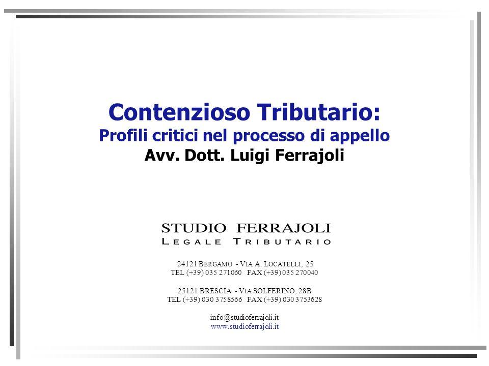 Contenzioso Tributario: Profili critici nel processo di appello Avv. Dott. Luigi Ferrajoli 24121 B ERGAMO - V IA A. L OCATELLI, 25 TEL (+39) 035 27106