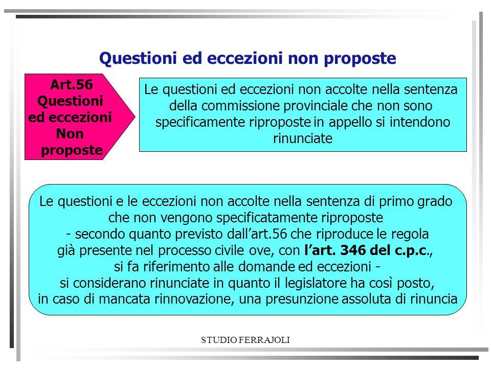 Questioni ed eccezioni non proposte Art.56 Questioni ed eccezioni Non proposte Le questioni ed eccezioni non accolte nella sentenza della commissione