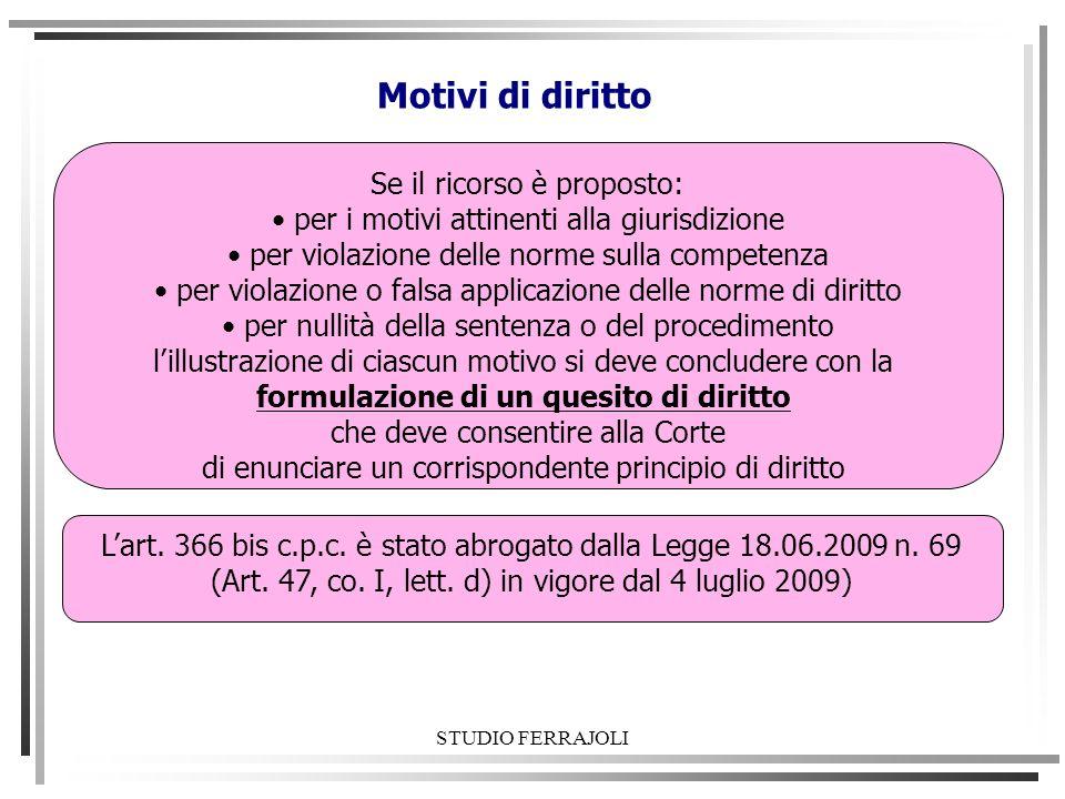 STUDIO FERRAJOLI Motivi di diritto Lart. 366 bis c.p.c. è stato abrogato dalla Legge 18.06.2009 n. 69 (Art. 47, co. I, lett. d) in vigore dal 4 luglio