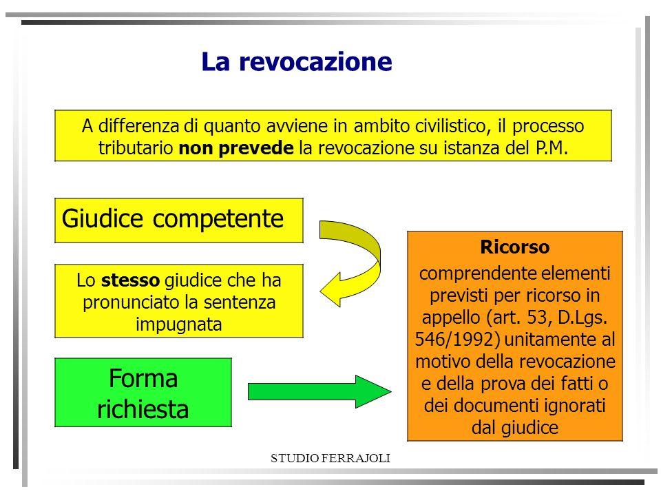 STUDIO FERRAJOLI La revocazione A differenza di quanto avviene in ambito civilistico, il processo tributario non prevede la revocazione su istanza del