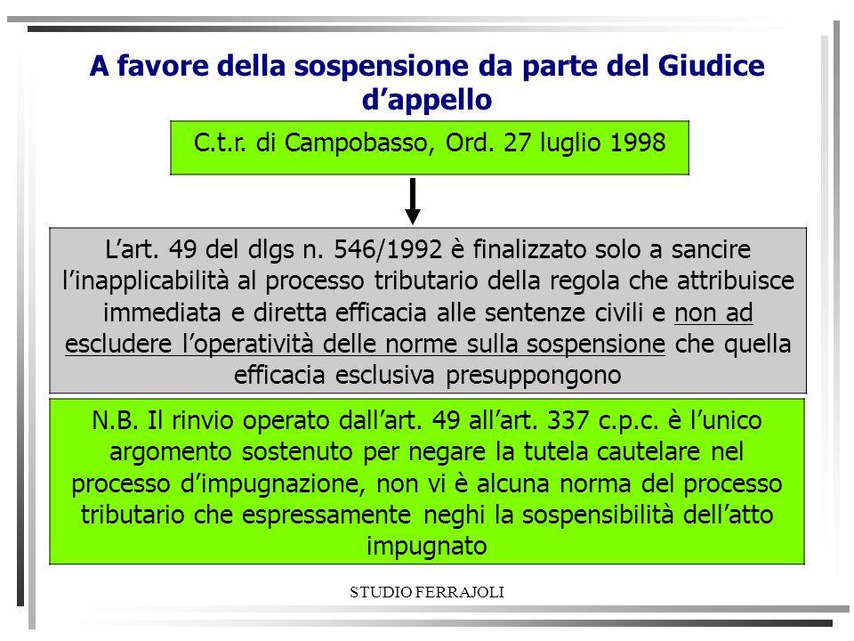 A favore della sospensione da parte del Giudice dappello C.t.r. di Campobasso, Ord. 27 luglio 1998 Lart. 49 del dlgs n. 546/1992 è finalizzato solo a