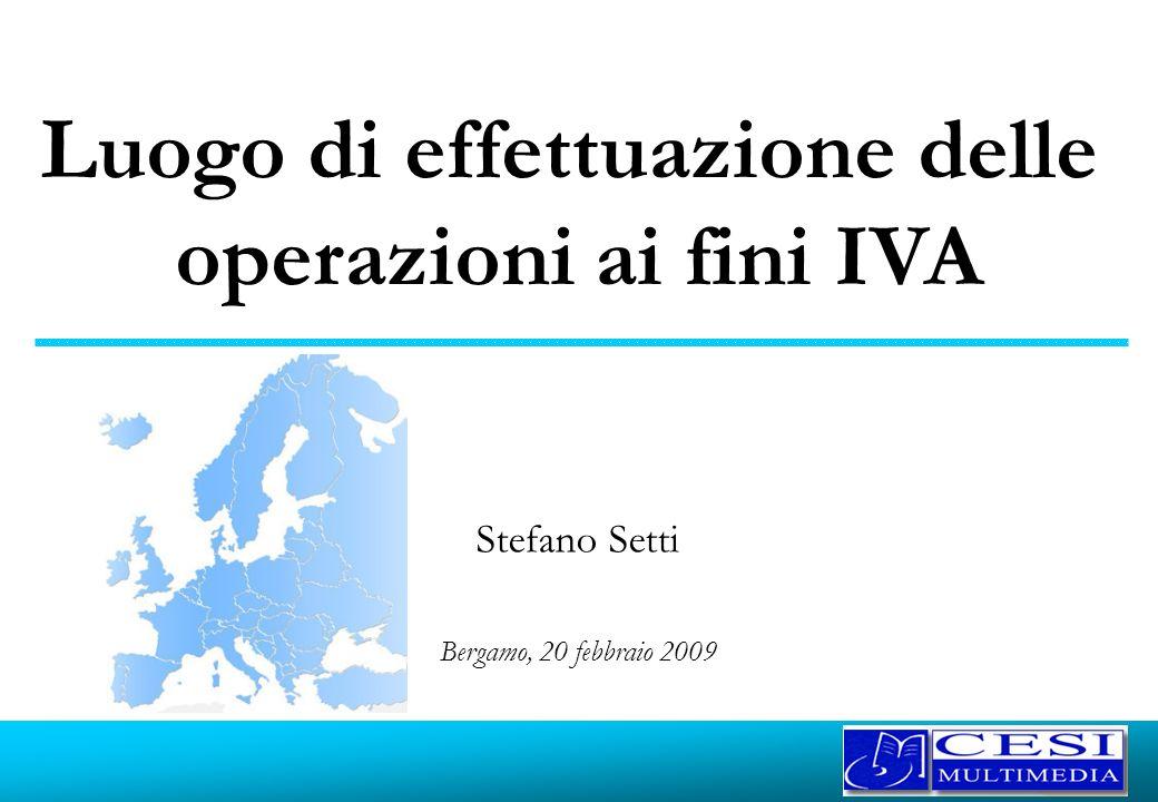 Bergamo, 20 febbraio 2009 Luogo di effettuazione delle operazioni ai fini IVA Stefano Setti