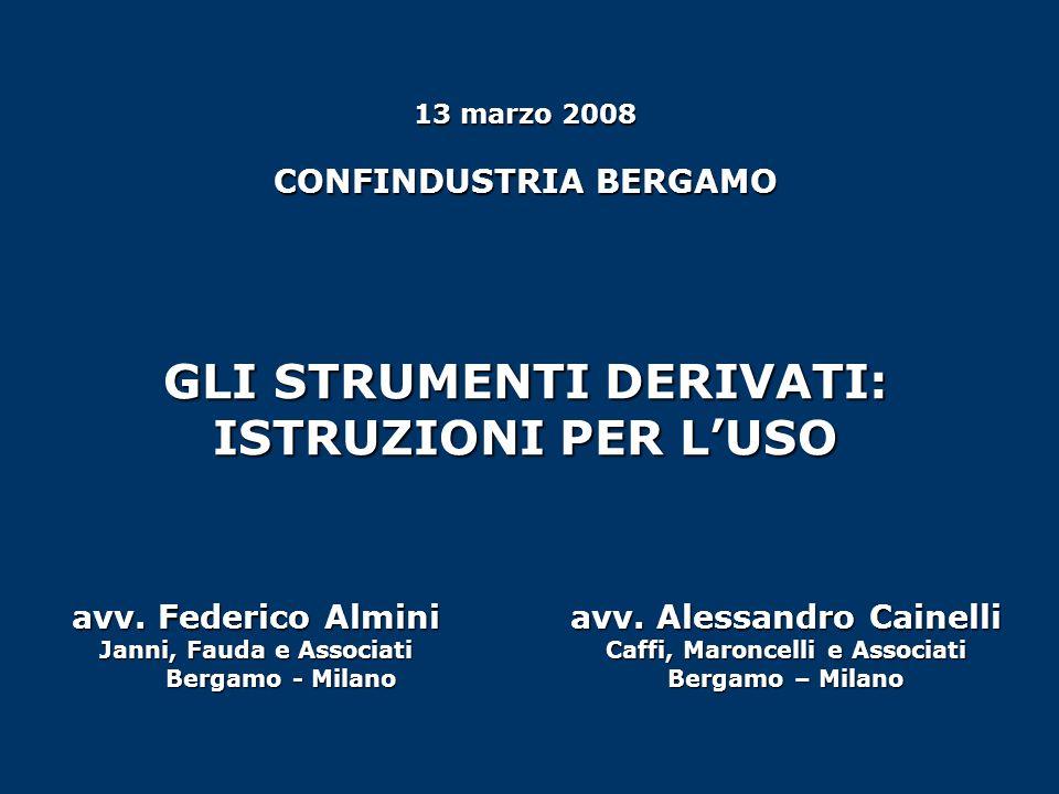 13 marzo 2008 CONFINDUSTRIA BERGAMO GLI STRUMENTI DERIVATI: ISTRUZIONI PER LUSO avv. Federico Almini Janni, Fauda e Associati Bergamo - Milano Bergamo