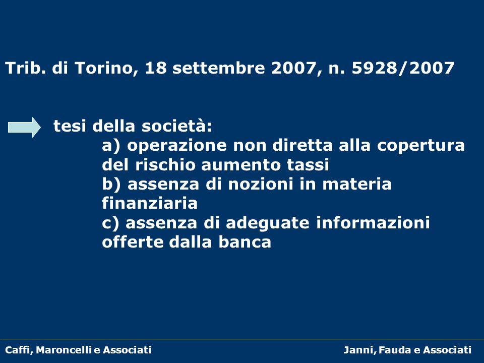 Caffi, Maroncelli e AssociatiJanni, Fauda e Associati Trib. di Torino, 18 settembre 2007, n. 5928/2007 tesi della società: a) operazione non diretta a