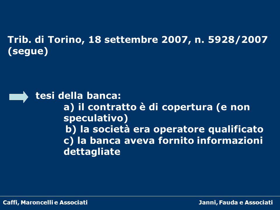 Caffi, Maroncelli e AssociatiJanni, Fauda e Associati Trib. di Torino, 18 settembre 2007, n. 5928/2007 (segue) tesi della banca: a) il contratto è di
