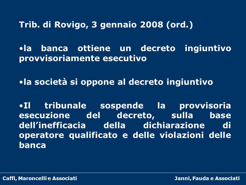 Caffi, Maroncelli e AssociatiJanni, Fauda e Associati Trib. di Rovigo, 3 gennaio 2008 (ord.) la banca ottiene un decreto ingiuntivo provvisoriamente e