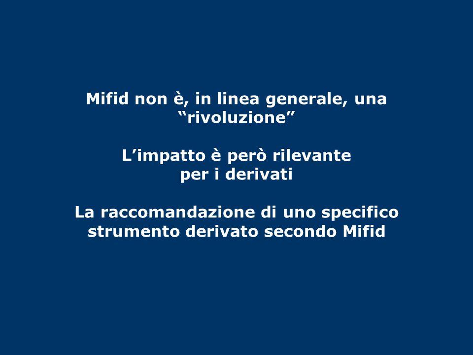 Mifid non è, in linea generale, una rivoluzione Limpatto è però rilevante per i derivati La raccomandazione di uno specifico strumento derivato second