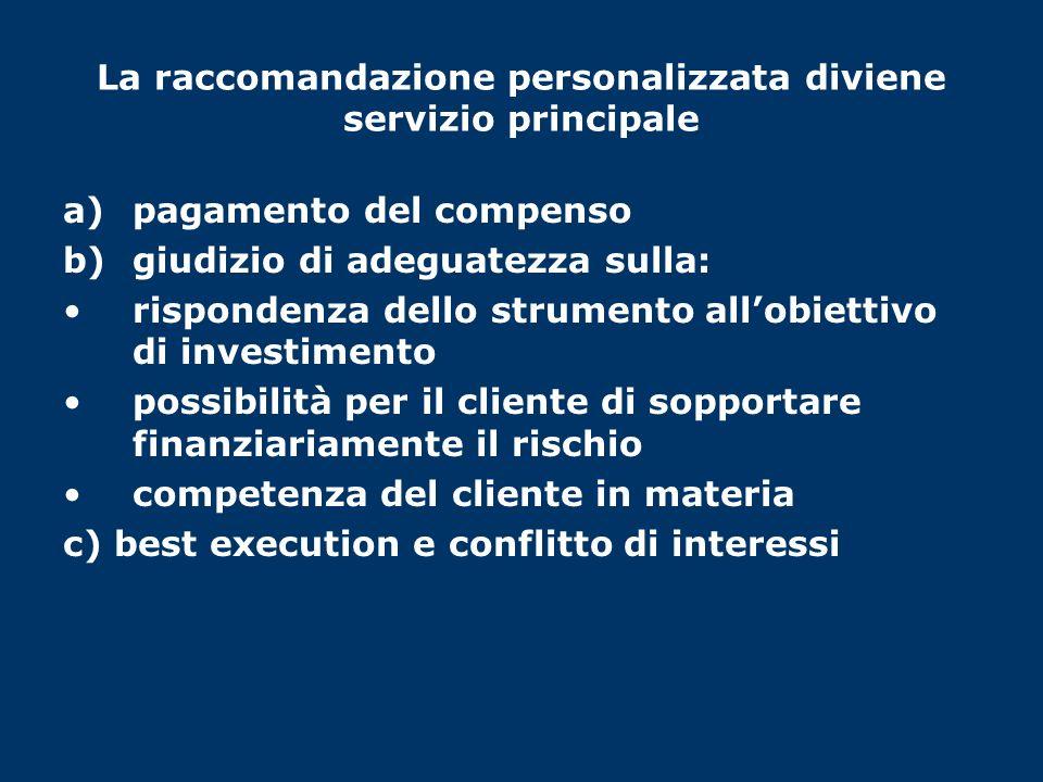 La raccomandazione personalizzata diviene servizio principale a)pagamento del compenso b)giudizio di adeguatezza sulla: rispondenza dello strumento al