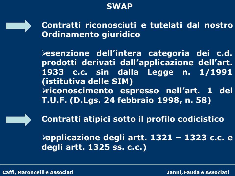 Caffi, Maroncelli e AssociatiJanni, Fauda e Associati SWAP Contratti riconosciuti e tutelati dal nostro Ordinamento giuridico esenzione dellintera cat