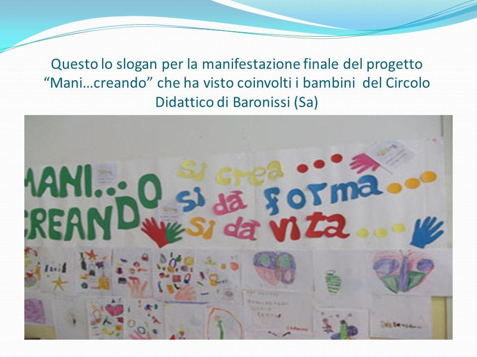Questo lo slogan per la manifestazione finale del progetto Mani…creando che ha visto coinvolti i bambini del Circolo Didattico di Baronissi (Sa)