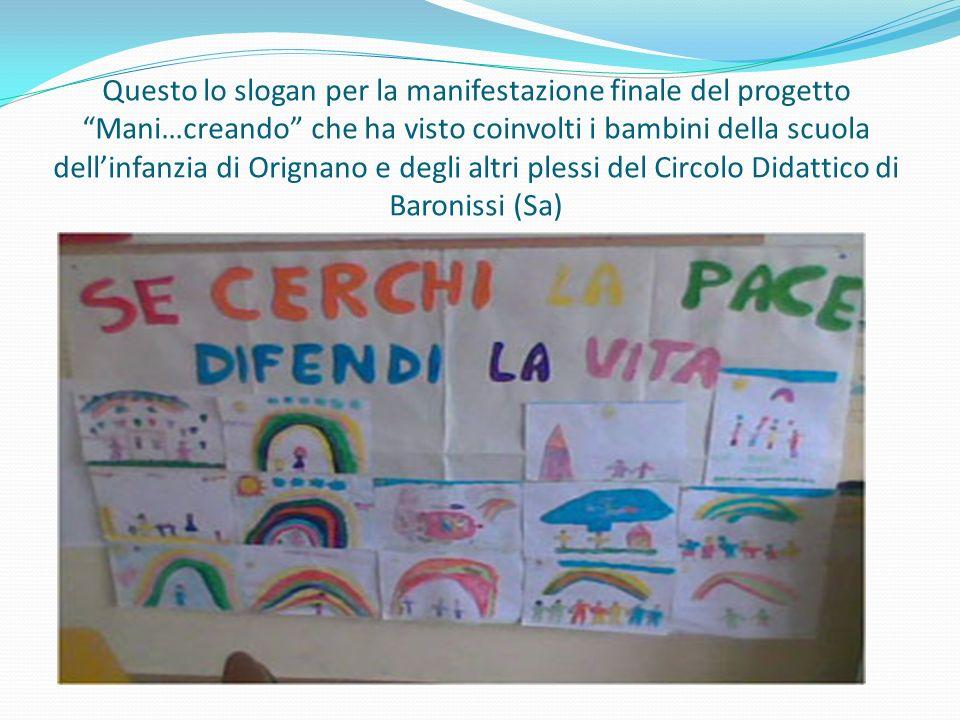 Questo lo slogan per la manifestazione finale del progetto Mani…creando che ha visto coinvolti i bambini della scuola dellinfanzia di Orignano e degli