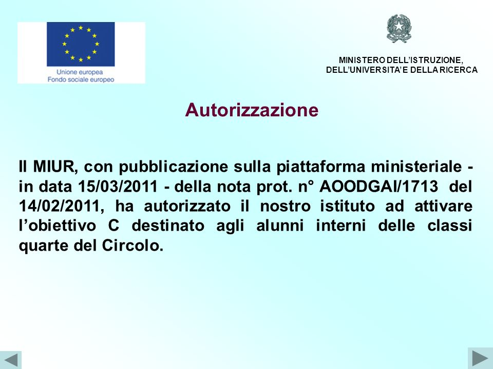 Autorizzazione Il MIUR, con pubblicazione sulla piattaforma ministeriale - in data 15/03/2011 - della nota prot.