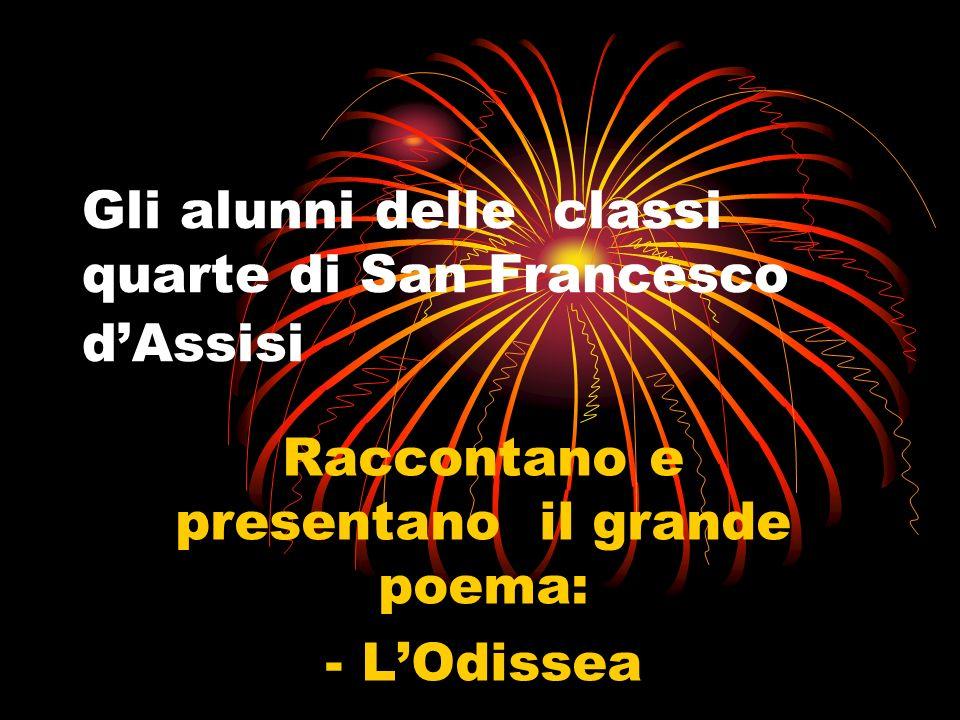 Gli alunni delle classi quarte di San Francesco dAssisi Raccontano e presentano il grande poema: - LOdissea