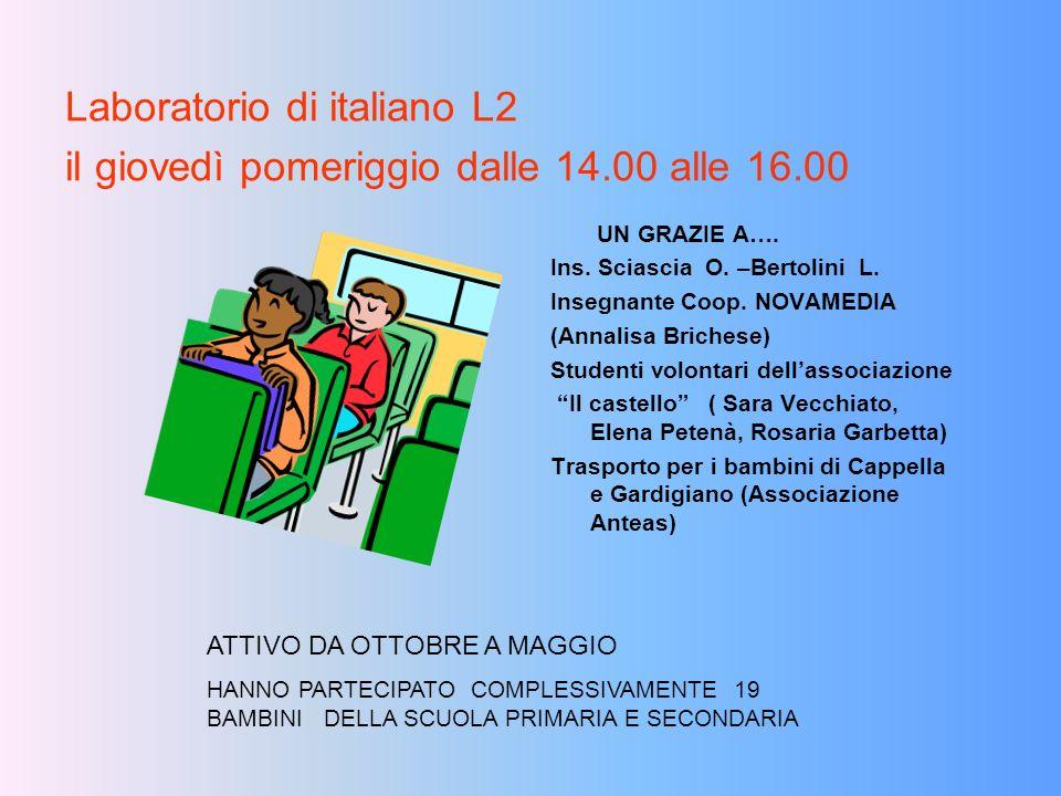 Laboratorio di italiano L2 il giovedì pomeriggio dalle 14.00 alle 16.00 UN GRAZIE A…. Ins. Sciascia O. –Bertolini L. Insegnante Coop. NOVAMEDIA (Annal