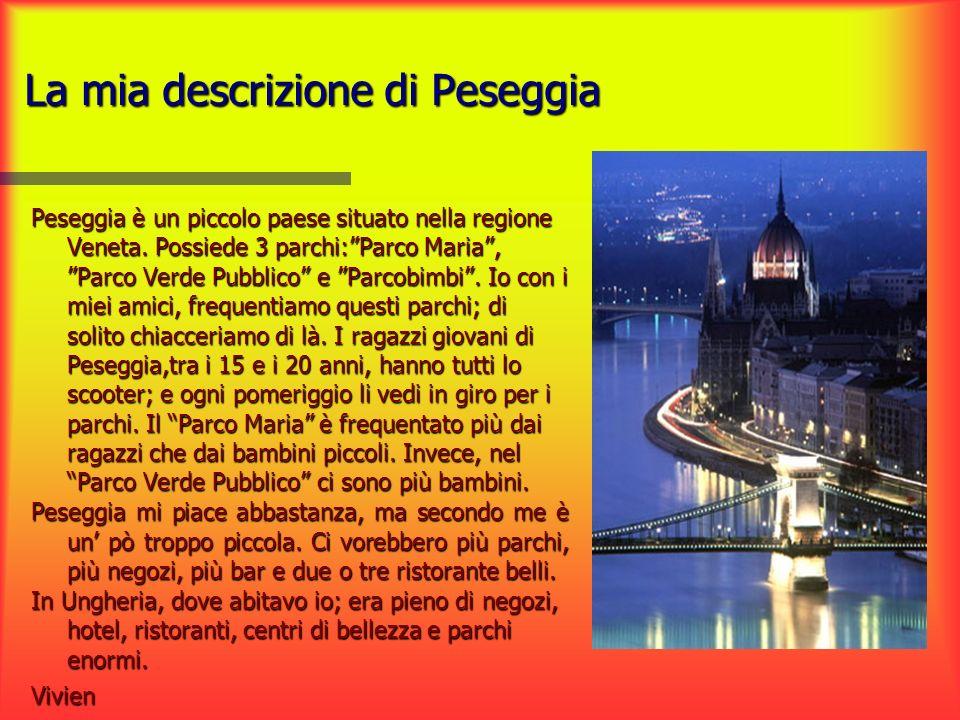La mia descrizione di Peseggia Peseggia è un piccolo paese situato nella regione Veneta. Possiede 3 parchi:Parco Maria, Parco Verde Pubblico e Parcobi