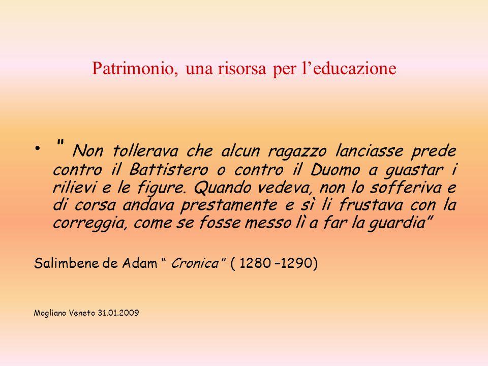 Patrimonio, una risorsa per leducazione Non tollerava che alcun ragazzo lanciasse prede contro il Battistero o contro il Duomo a guastar i rilievi e l