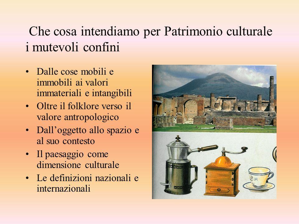 Che cosa intendiamo per Patrimonio culturale i mutevoli confini Dalle cose mobili e immobili ai valori immateriali e intangibili Oltre il folklore ver
