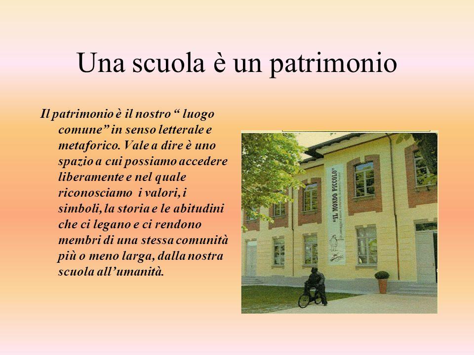 Una scuola è un patrimonio Il patrimonio è il nostro luogo comune in senso letterale e metaforico. Vale a dire è uno spazio a cui possiamo accedere li
