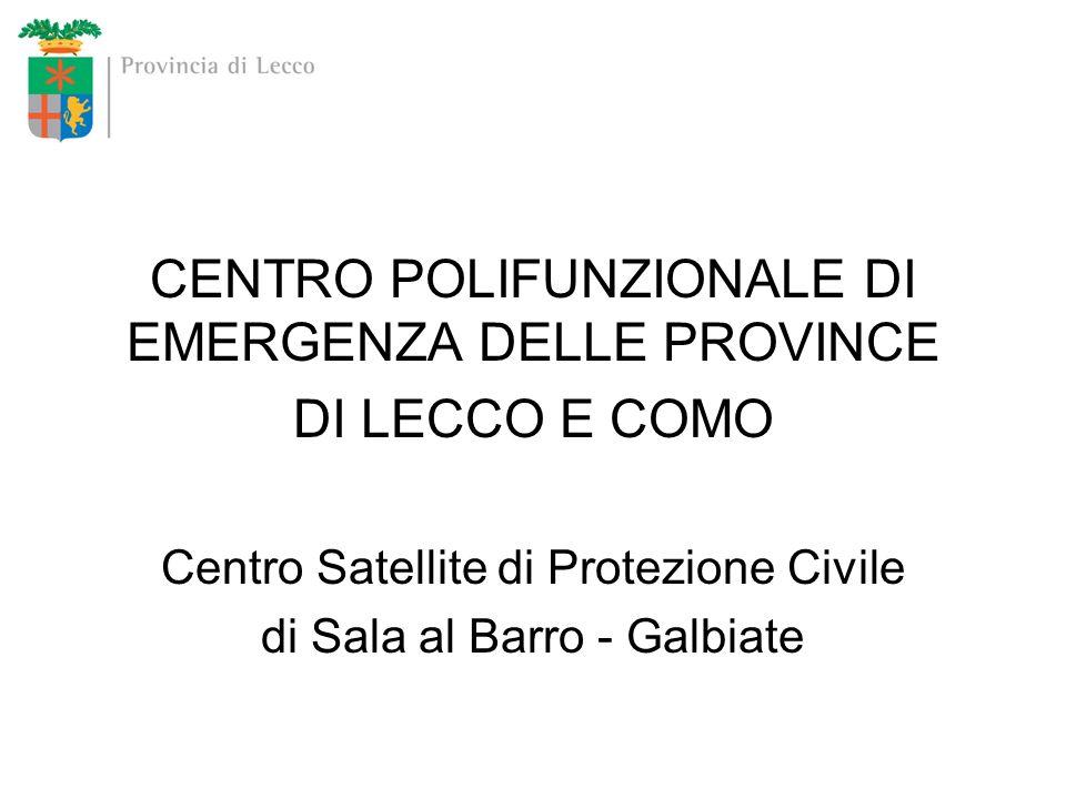 CENTRO POLIFUNZIONALE DI EMERGENZA DELLE PROVINCE DI LECCO E COMO Centro Satellite di Protezione Civile di Sala al Barro - Galbiate