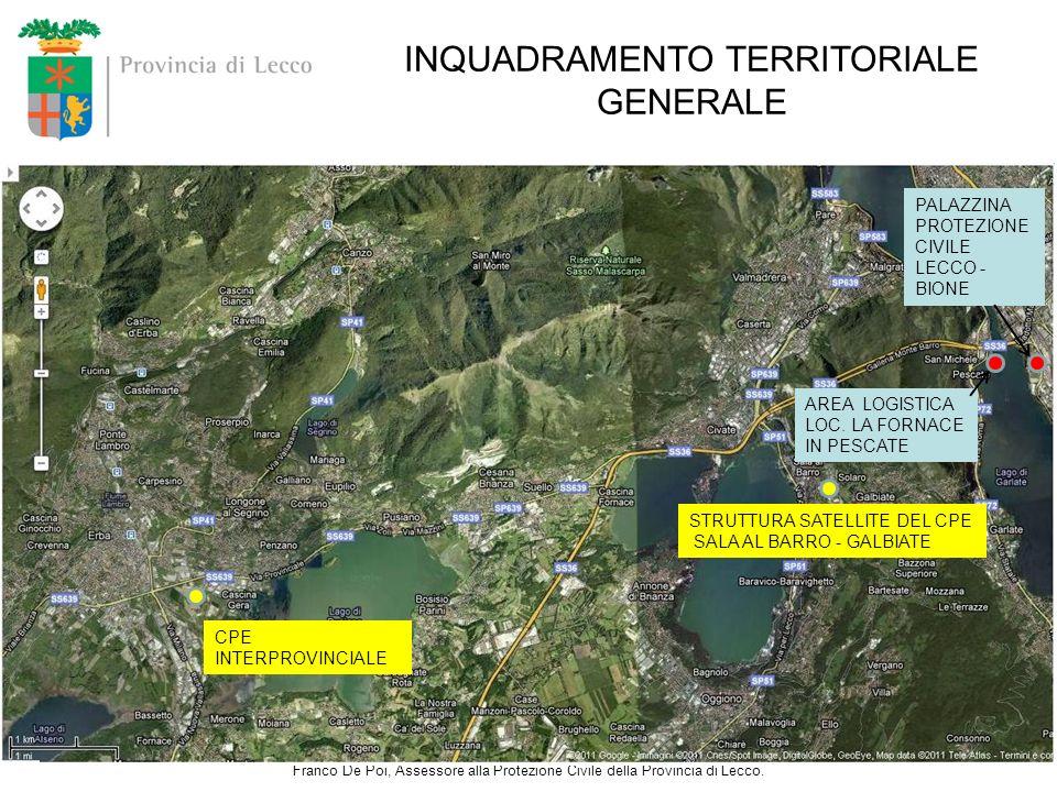 INQUADRAMENTO TERRITORIALE GENERALE Franco De Poi, Assessore alla Protezione Civile della Provincia di Lecco. CPE INTERPROVINCIALE STRUTTURA SATELLITE