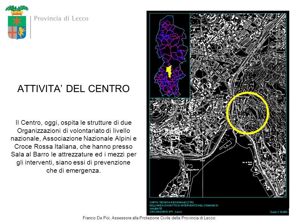 ATTIVITA DEL CENTRO Il Centro, oggi, ospita le strutture di due Organizzazioni di volontariato di livello nazionale, Associazione Nazionale Alpini e C