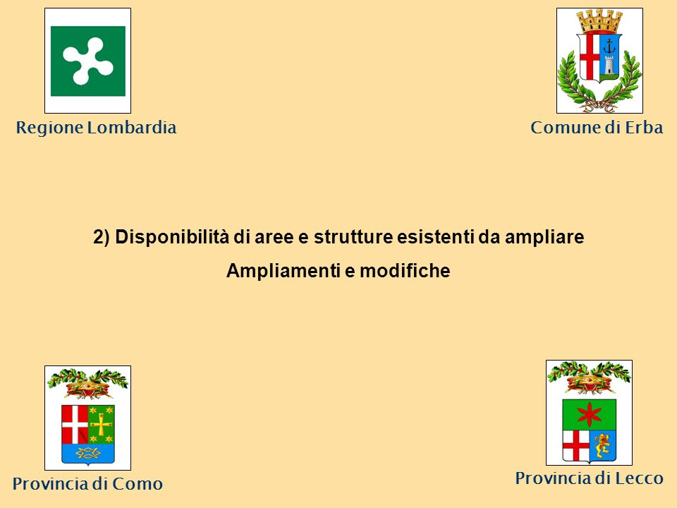Comune di Erba Provincia di Lecco 2) Disponibilità di aree e strutture esistenti da ampliare Ampliamenti e modifiche Regione Lombardia Provincia di Como