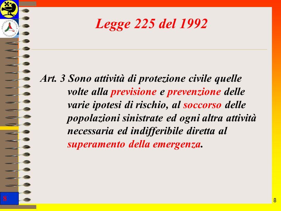 8 8 Art. 3 Sono attività di protezione civile quelle volte alla previsione e prevenzione delle varie ipotesi di rischio, al soccorso delle popolazioni