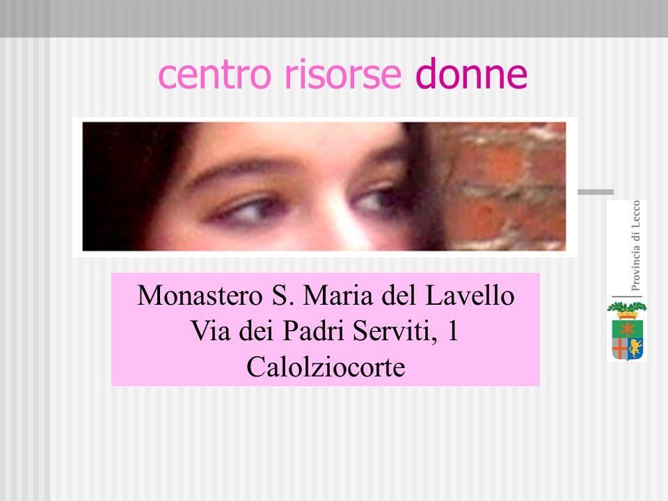 centro risorse donne Monastero S. Maria del Lavello Via dei Padri Serviti, 1 Calolziocorte