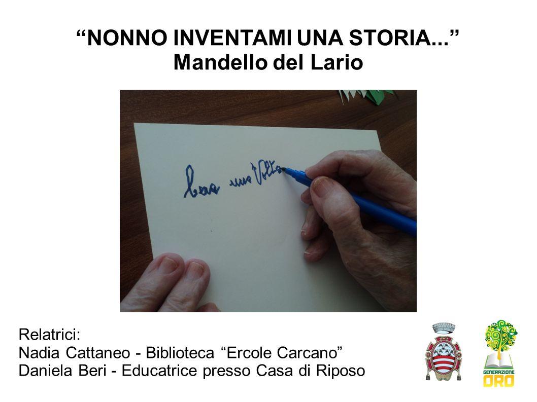 NONNO INVENTAMI UNA STORIA... Mandello del Lario Relatrici: Nadia Cattaneo - Biblioteca Ercole Carcano Daniela Beri - Educatrice presso Casa di Riposo