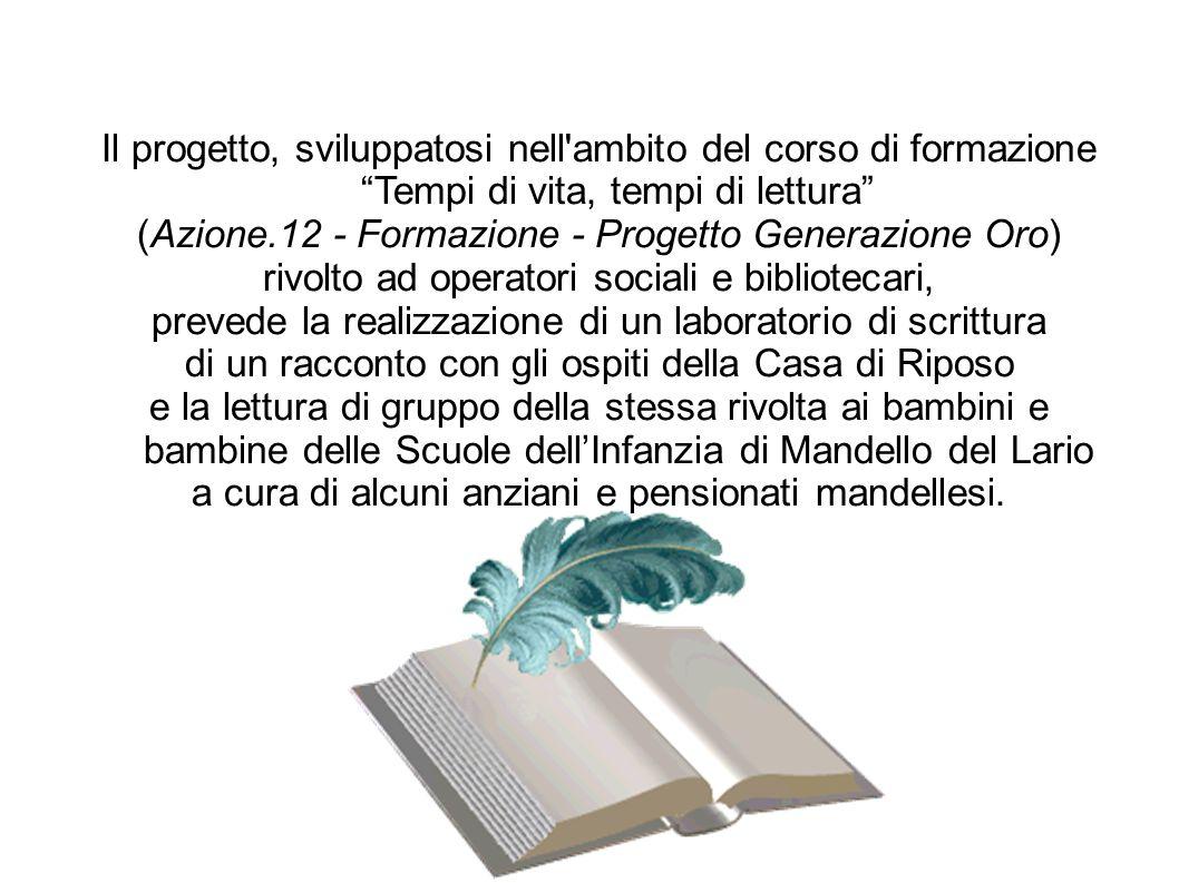 Il progetto, sviluppatosi nell'ambito del corso di formazione Tempi di vita, tempi di lettura (Azione.12 - Formazione - Progetto Generazione Oro) rivo