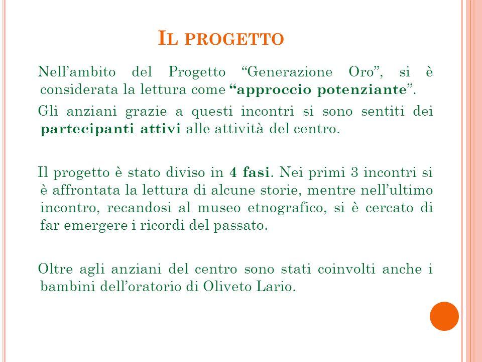 I L PROGETTO Nellambito del Progetto Generazione Oro, si è considerata la lettura come approccio potenziante.