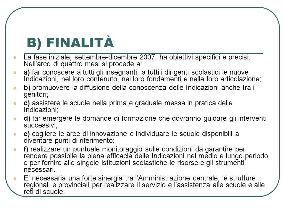 B) FINALITÀ La fase iniziale, settembre-dicembre 2007, ha obiettivi specifici e precisi.