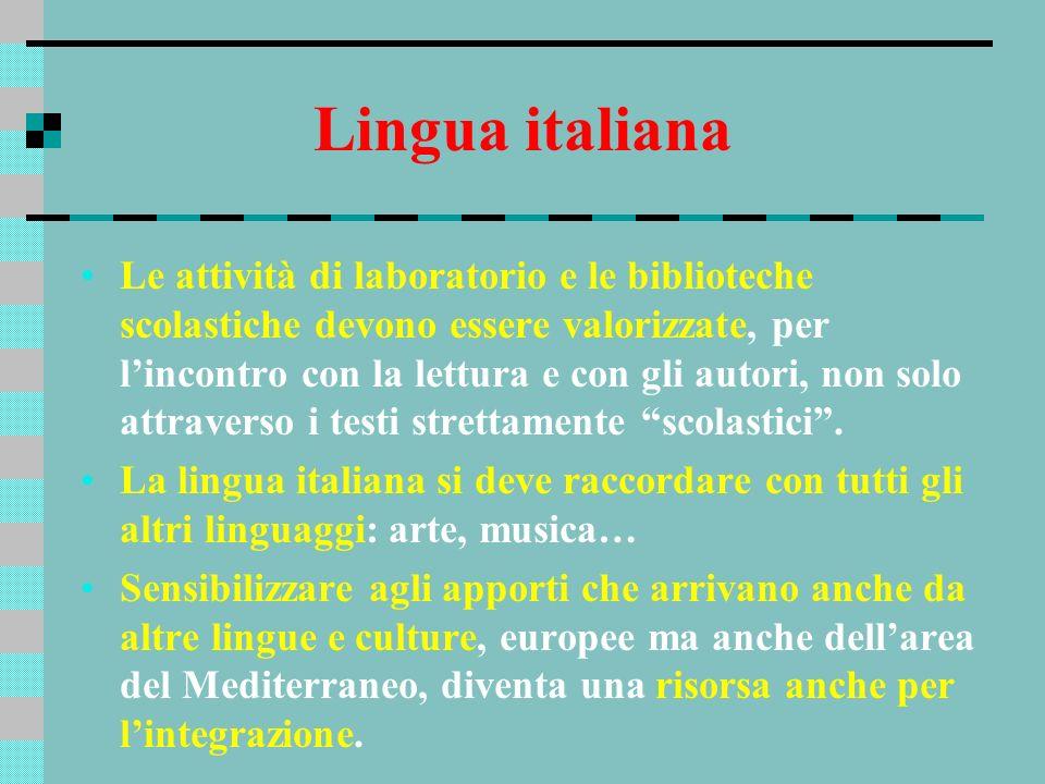 Lingua italiana Le attività di laboratorio e le biblioteche scolastiche devono essere valorizzate, per lincontro con la lettura e con gli autori, non
