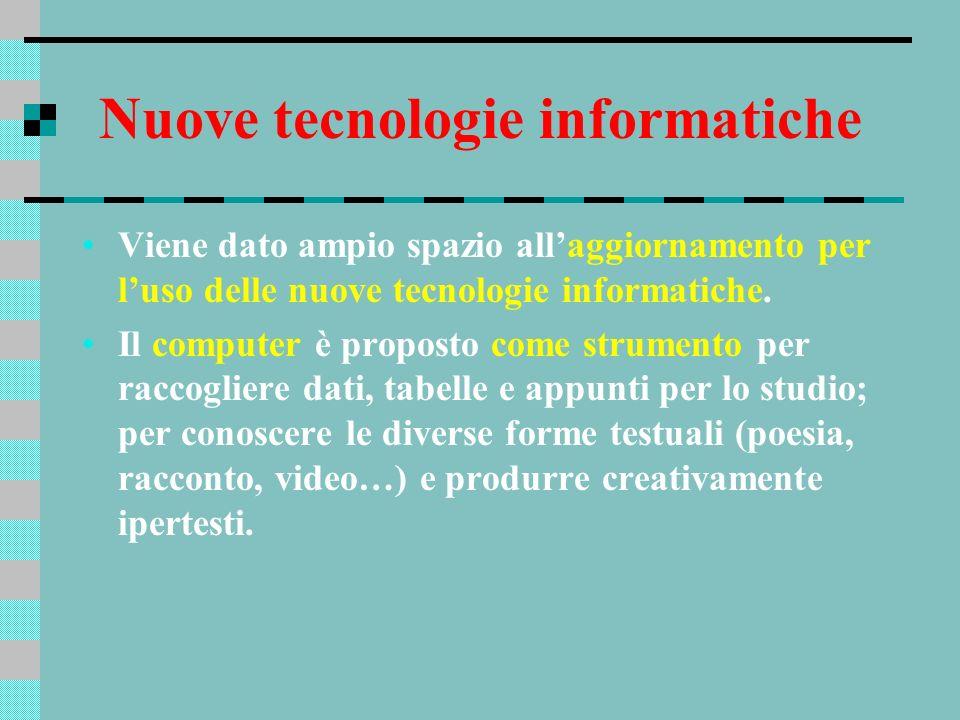 Nuove tecnologie informatiche Viene dato ampio spazio allaggiornamento per luso delle nuove tecnologie informatiche. Il computer è proposto come strum