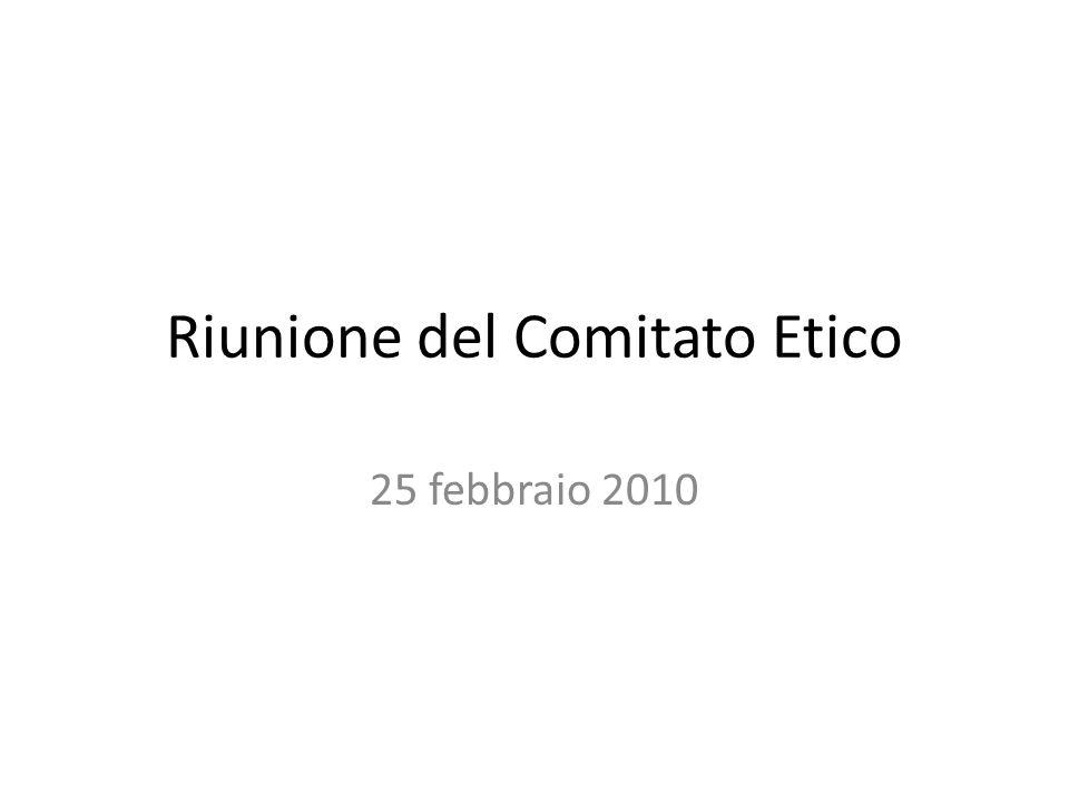 Riunione del Comitato Etico 25 febbraio 2010