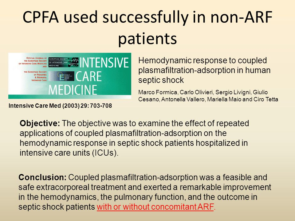 CPFA used successfully in non-ARF patients Hemodynamic response to coupled plasmafiltration-adsorption in human septic shock Marco Formica, Carlo Oliv