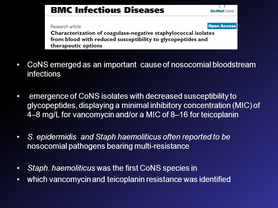 CoNS emerged as an important cause of nosocomial bloodstream infections emergence of CoNS isolates with decreased susceptibility to glycopeptides, dis