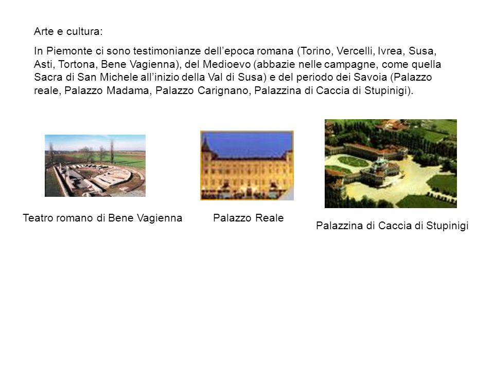Arte e cultura: In Piemonte ci sono testimonianze dellepoca romana (Torino, Vercelli, Ivrea, Susa, Asti, Tortona, Bene Vagienna), del Medioevo (abbazi