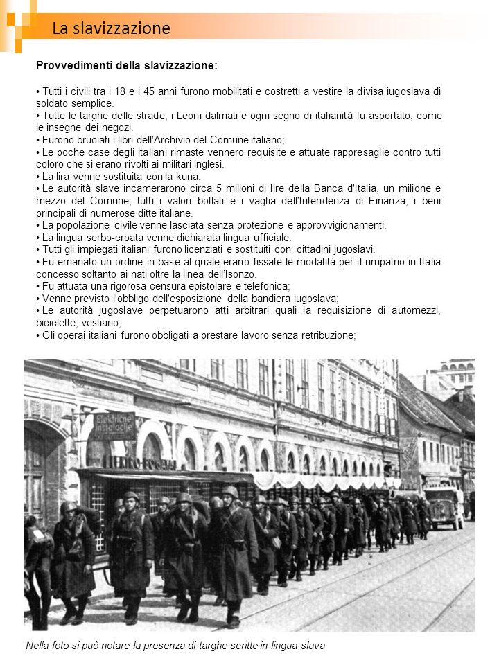 La slavizzazione Provvedimenti della slavizzazione: Tutti i civili tra i 18 e i 45 anni furono mobilitati e costretti a vestire la divisa iugoslava di