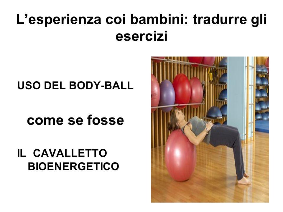 Lesperienza coi bambini: tradurre gli esercizi USO DEL BODY-BALL come se fosse IL CAVALLETTO BIOENERGETICO