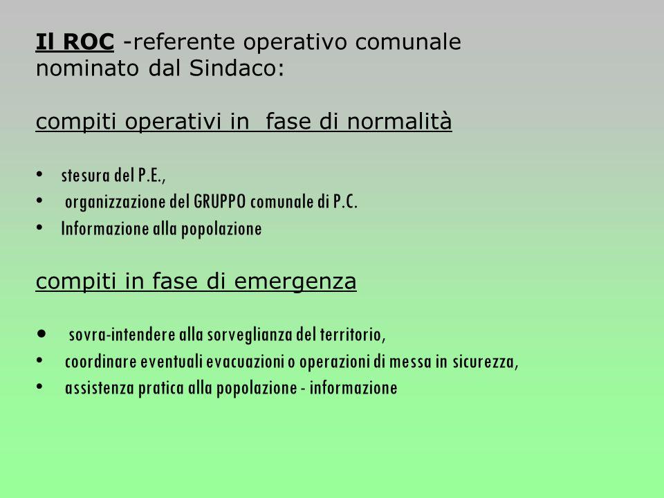 Il ROC -referente operativo comunale nominato dal Sindaco: compiti operativi in fase di normalità stesura del P.E., organizzazione del GRUPPO comunale di P.C.