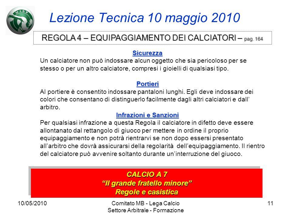 10/05/2010Comitato MB - Lega Calcio Settore Arbitrale - Formazione 11 Lezione Tecnica 10 maggio 2010 CALCIO A 7 Il grande fratello minore Regole e cas