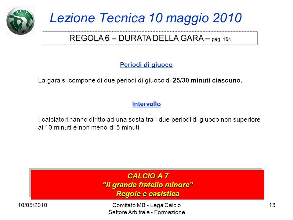 10/05/2010Comitato MB - Lega Calcio Settore Arbitrale - Formazione 13 Lezione Tecnica 10 maggio 2010 CALCIO A 7 Il grande fratello minore Regole e cas