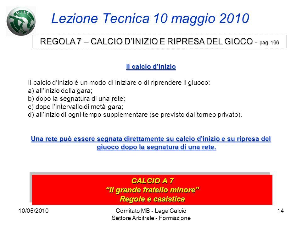 10/05/2010Comitato MB - Lega Calcio Settore Arbitrale - Formazione 14 Lezione Tecnica 10 maggio 2010 CALCIO A 7 Il grande fratello minore Regole e cas